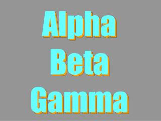 Alpha Beta Gamma