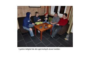 I gutta's leilighet ble det også kortspill utover kvelden.