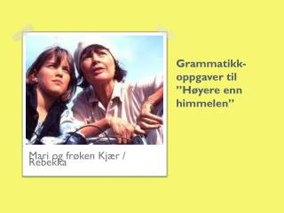 """Grammatikk- oppgaver til """"Høyere enn himmelen"""""""