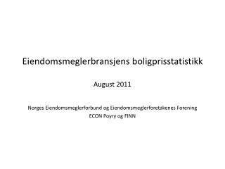 Eiendomsmeglerbransjens boligprisstatistikk August 2011