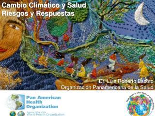 Dr. Luis Roberto Escoto  Organización Panamericana de la Salud