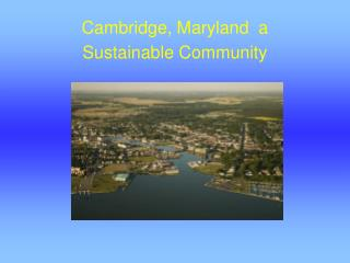 Cambridge, Maryland  a  Sustainable Community