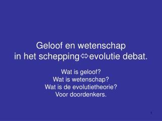 Geloof en wetenschap in het schepping  evolutie debat.