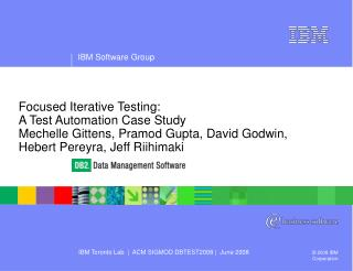 Focused Iterative Testing: A Test Automation Case Study Mechelle Gittens, Pramod Gupta, David Godwin,  Hebert Pereyra, J