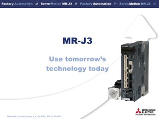 MR-J3 Use tomorrow's  technology today