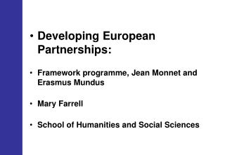Developing European Partnerships: Framework programme, Jean Monnet and Erasmus Mundus Mary Farrell
