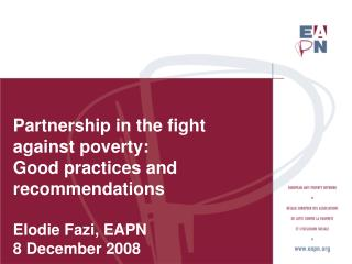 Partnership in the fight against poverty:  Good practices and recommendations Elodie Fazi, EAPN