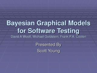 Bayesian Graphical Models for Software Testing David A Wooff, Michael Goldstein, Frank P.A. Coolen