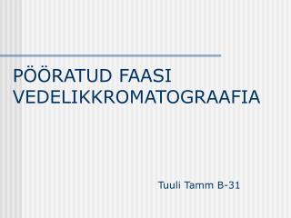 P��RATUD FAASI VEDELIKKROMATOGRAAFIA Tuuli Tamm B-31