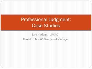 Professional Judgment:  Case Studies
