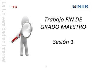 Trabajo FIN DE GRADO MAESTRO Sesión 1