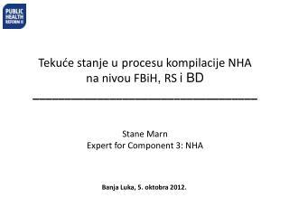T ekuće  stanje  u proc esu  kompilacije NHA na nivou FBiH ,  RS  i BD