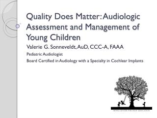 Quality Does Matter: Audiologic Assessment and Management of Young Children