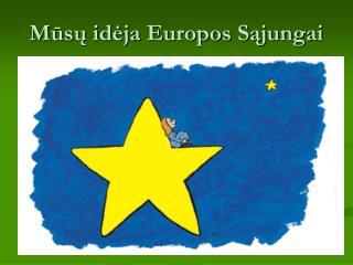 M ūsų idėja Europos Sąjungai