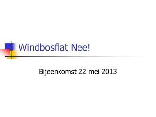 Windbosflat Nee!