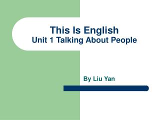 This Is English Unit 1 Talking About People