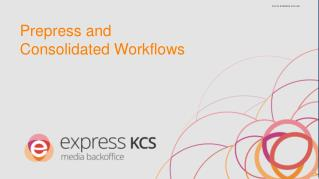 Prepress and  Consolidated Workflows