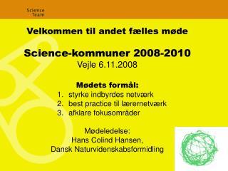 Velkommen til andet fælles møde Science-kommuner 2008-2010 Vejle 6.11.2008 Mødets formål: