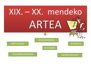 XIX. – XX.  mendeko  ARTEA