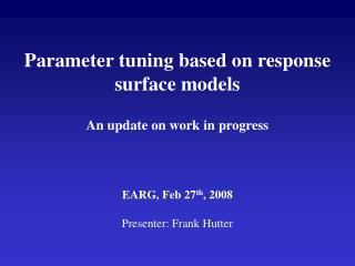 Parameter tuning based on response surface models An update on work in progress