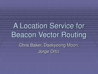 A Location Service for Beacon Vector Routing