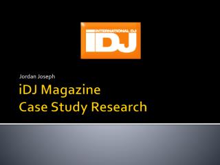 iDJ  Magazine Case Study Research