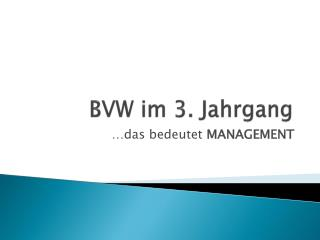BVW im 3. Jahrgang