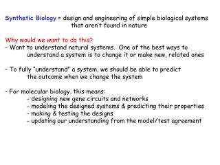 Synthetic Biology  = design and engineering of simple biological systems