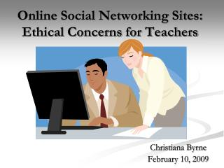 Online Social Networking Sites: Ethical Concerns for Teachers