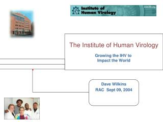The Institute of Human Virology Growing the IHV to  Impact the World