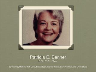 Patricia E. Benner R.N., Ph.D., FAAN