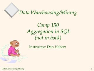 Data Warehousing/Mining Comp 150  Aggregation in SQL (not in book)