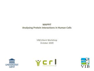 MAPPIT Analysing Protein Interactions in Human Cells VIB/UGent Workshop  October 2009