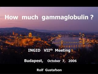 How  much  gammaglobulin ?