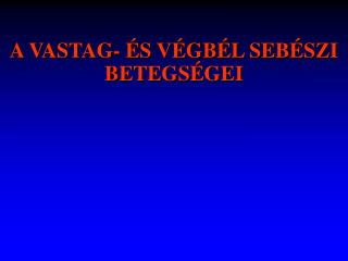 A VASTAG-  S V GB L SEB SZI BETEGS GEI