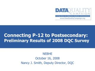 Connecting P-12 to Postsecondary:   Preliminary Results of 2008 DQC Survey
