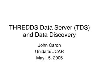THREDDS Data Server (TDS) and Data Discovery