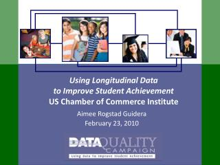 Using Longitudinal Data to Improve Student Achievement US Chamber of Commerce Institute