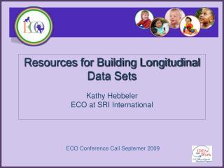 Resources for Building Longitudinal Data Sets  Kathy Hebbeler  ECO at SRI International