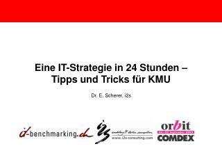 Eine IT-Strategie in 24 Stunden � Tipps und Tricks f�r KMU