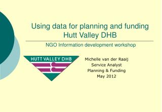 Using data for planning and funding Hutt Valley DHB   NGO Information development workshop