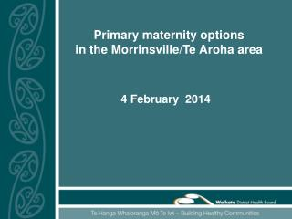 Primary maternity options  in the Morrinsville/Te Aroha area