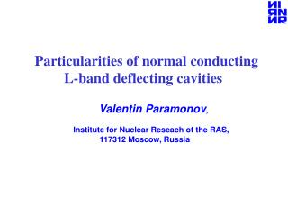 Particularities of normal conducting  L-band deflecting cavities Valentin Paramonov ,