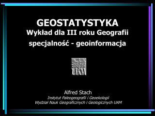 GEOSTATYSTYKA Wyklad dla III roku Geografii specjalnosc - geoinformacja