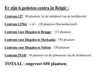 Er zijn 6 gesloten centra in België :
