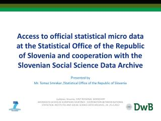 P resented by  Mr. Tomaz Smrekar  / Statistical Office of the Republic of Slovenia