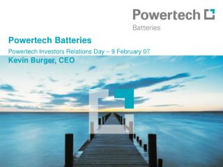 Powertech Batteries Powertech Investors Relations Day   9 February 07  Kevin Burger, CEO
