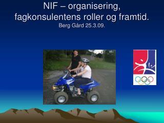 NIF – organisering, fagkonsulentens roller og framtid. Berg Gård 25.3.09.