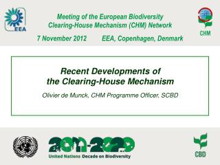 Recent Developments of the Clearing-House Mechanism Olivier de Munck, CHM Programme Officer, SCBD