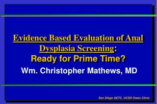 Evidence Based Evaluation of Anal Dysplasia Screening:  Ready for Prime Time